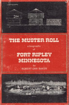 The Muster Roll a biography of Fort Ripley Minnesota. Robert Orr Baker