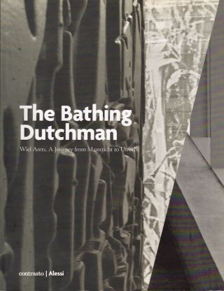 The Bathing Dutchman: Wiel Arets. A Journey from Maastricht to Utrecht. Alberto Alessi, Wiel Arets