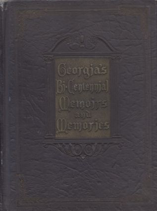 Georgia's Bi-Centennial Memoirs and Memories: A Tale of Two Centuries, Reviewing the State's Marvelous Story of Achievement Since Oglethorpe's Landing in 1733