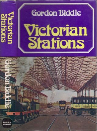 Victorian Stations: Railway Stations in England and Wales 1830-1923. Gordon Biddle