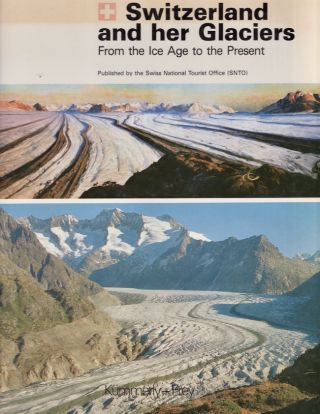 Switzerland and Her Glaciers: From the Ice Age to the Present. Werner Kämpfen
