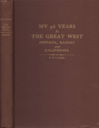 My 96 Years in The Great West Indiana Kansas and California. G. W. E. Griffith