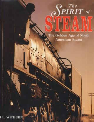 The Spirit of Steam The Golden Age of North American Steam. William L. Within