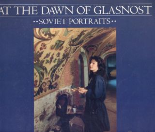 At the Dawn of Glasnot: Soviet Portraits. Andrew Wachtel, Eugene Zykov