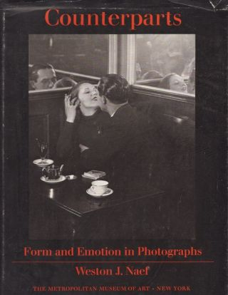 Counterparts: Form and Emotion in Photographs. Weston J. Naef