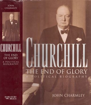Churchill: The End of Glory. A Political Biography. John Charmley