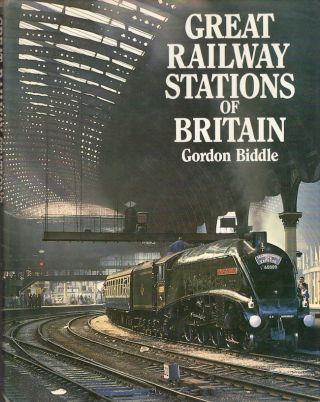 Great Railway Stations of Britain. Gordon Biddle