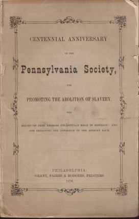 Centennial Anniversary of the Pennsylvania Society, For Promoting the Abolition of Slavery, The...