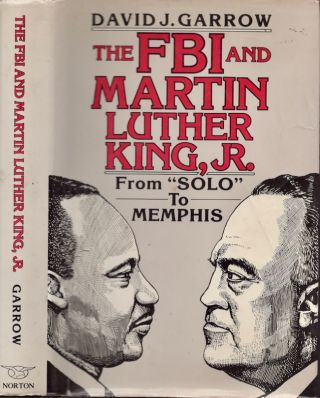 The FBI and Martin Luther King, Jr.: From Solo to Memphis. David J. Garrow