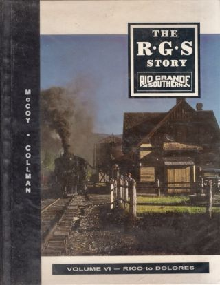 The R.G.S Story Rio Grande Southern Volume VI Rico to Dolores. Russ Collman, Dell A. McCoy