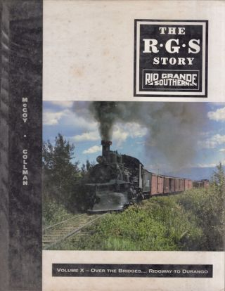 The R.G.S Story Rio Grande Southern Volume X Over the Bridges...Ridgway to Durango. Russ Collman,...