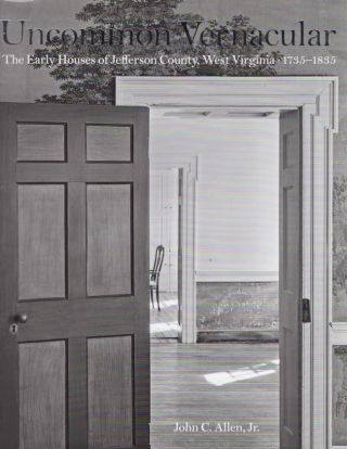 Uncommon Vernacular: The Early Houses of Jefferson County, West Virginia 1735-1785. John C. Jr....