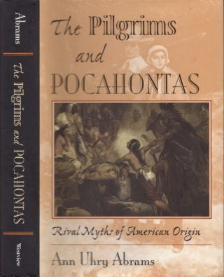 The Pilgrims and Pocahontas: Rival Myths of American Origin. Ann Uhry Abrams