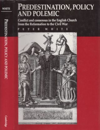 Predestination, policy and polemic: Conflict and consensus in the English Church from the...