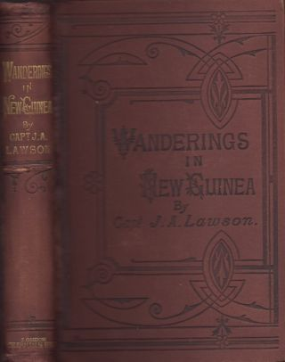 Wanderings in the Interior of New Guinea. Captain J. A. Lawson