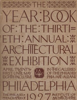 The Year Book of the Thirtieth Architectural Exhibition Philadelphia 1927. Exhibition Board,...