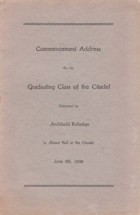 Commencement Address To the Graduating Class of the Citadel Delivered by Archibald Rutledge In...