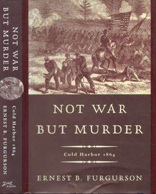 Not War But Murder Cold Harbor 1864. Ernest B. Furgurson