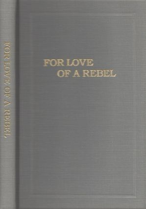 For Love of a Rebel. Arthur Manigault Chapter of the United Daughters of the Confederacy