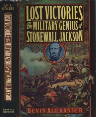 Lost Victories: The Military Genius of Stonewall Jackson. Bevin Alexander