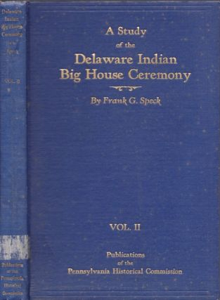 A Study of the Delaware Indian Big House Ceremony. Frank G. Speck, University of Pennsylvania