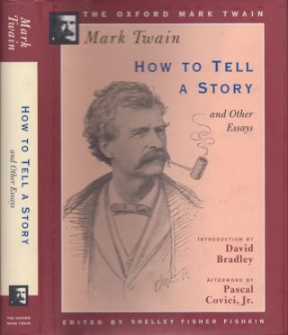 How to Tell A Story and Other Essays. Mark Twain, Shelley Fisher Fishkin, David Bradley, Pascal...