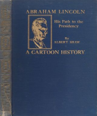 Abraham Lincoln His Path to the Presidency. Albert Shaw