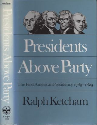 Presidents Above Party: The First American Presidency, 1789-1829. Ralph Ketcham