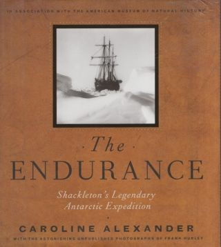 The Endurance: Shackleton's Legendary Antarctic Expedition. Carolina Alexander