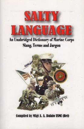 Salty Language: An Unabridged Dictionary of Marine Corps Slang, Terms & Jargon. MSgt A. A. U. S....