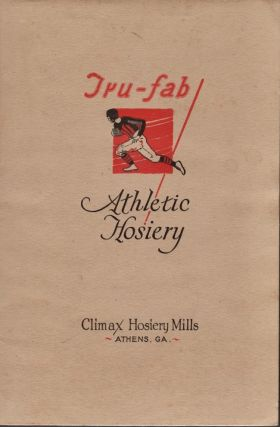 Tru-fab Athletic Hosiery for Men. Climax Hosiery Mills Athens, Georgia. [an illustrated catalog]....