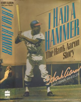 I Had A Hammer The Hank Aaron Story. Henry Aaron, Lonnie Wheeler