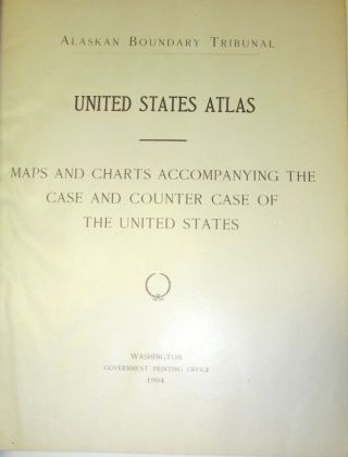 Alaska Boundary Tribunal. United States Atlas. Maps and Charts Accompanying the Case and Counter Case of the United States; Alaska Boundary Tribunal. British Atlas. Maps and Charts Accompanying the Case of Great Britain