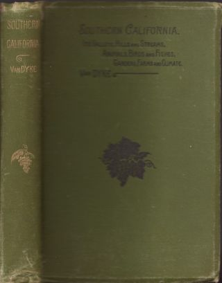 Southern California: Its Valleys, Hills, and Streams; Its Animals, Birds, and Fishes; Its...