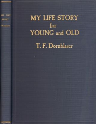 My Life-Story for Young and Old. Thomas Franklin Dornblaser, D. D