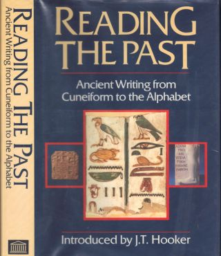Reading the Past; Ancient Writing from Cuneiform to the Alphabet. J. T. Hooker, et. al