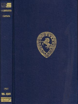 Archaeologia Cantiana; Being Contributions to the History and Archaeology of Kent. Volume CXVII....