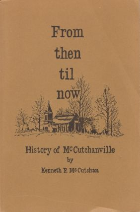 From then til now History of McCutchanville. Kenneth P. McCutchan