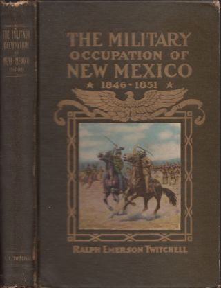 The History of the Military Occupation of the Territory of New Mexico From 1846 to 1851 by the...