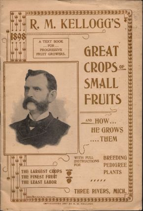 A Text Book for Progressive Fruit Growers. Great Crops of Small Fruits and How He Grows Them With...