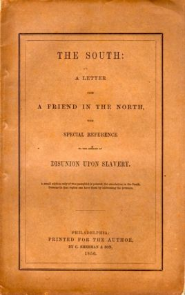 The South: A Letter from A Friend in the North, with Special Reference to the Effects of Disunion...