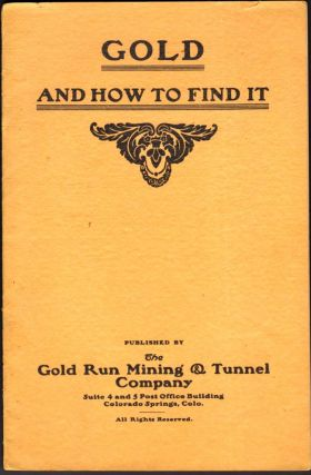 Gold and How to Find It. Gold Run Mining, Tunnel Company