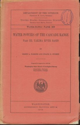 Water Powers of the Cascade Range. Part III. Yakima River Basin. Glen L. Parker, Frank B. Storey