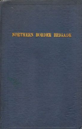 The Northern Border Brigade A Story of Military Beginnings. Harvey Ingham
