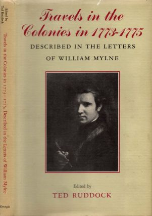 Travels in the Colonies in 1773-1775 Described in the Letters of William Mylne. Ted Ruddock
