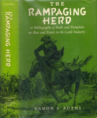 The Rampaging Herd A Bibliography of Books and Pamphlets on Men and Events in the Cattle...