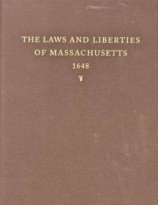 The Laws and Liberties of Massachusetts Reprinted From The Unique Copy of the 1648 Edition in the Henry E. Huntington Library. Anon.