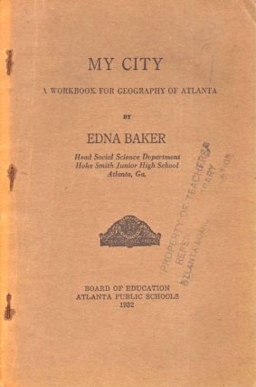 My City A Workbook for Geography of Atlanta. Edna Baker, Ga Head Social Science Department Hoke Smith Junior High School Atlanta.