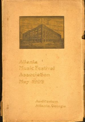 Official Souvenir Program of the Atlanta Music Festival May 4, 5, 6, 1909. Atlanta Music Festival.