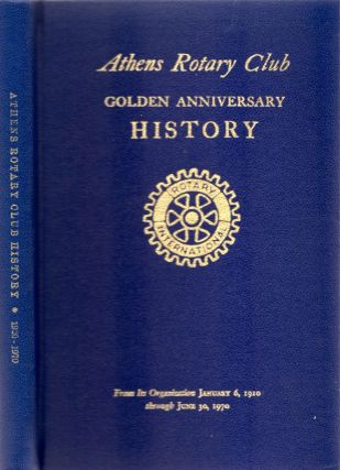 History of the Rotary Club, Athens, Georgia Information Concerning the Activities of Rotary in...